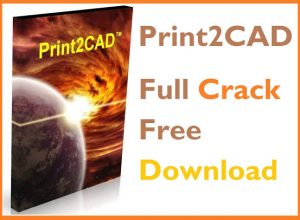 Print2CAD 2020 Generation Crack + License key Free Download { Latest }